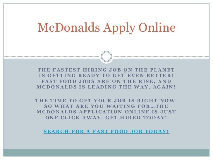 McDonalds Apply OnlineTHE FASTEST HIRING JOB ON THE PLANETIS GETTING READY TO GET EVEN BETTER! FAST FOOD JOBS ARE ON THE R...