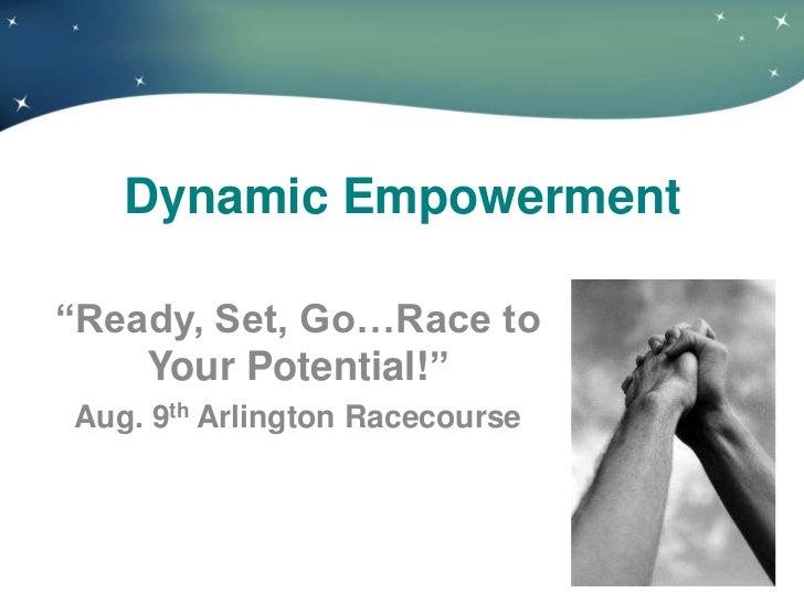 Dynamic Empowerment―Ready, Set, Go…Race to    Your Potential!‖Aug. 9th Arlington Racecourse                               ...