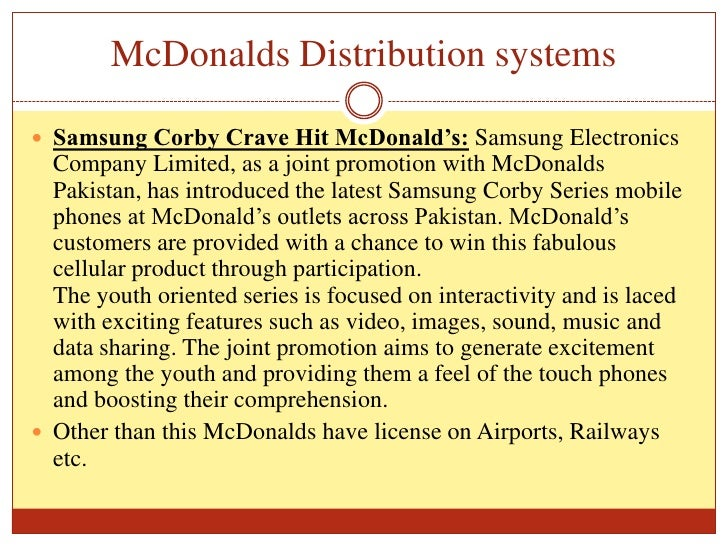 mcdonalds channels of distribution The barriers to entry are pretty high for new entrants, in fast food industry mcdonalds they have achieved high economies of scale and have better access to raw materials and distribution channels so new entrants may find that a high cost of investment is required in securing plant and machinery.