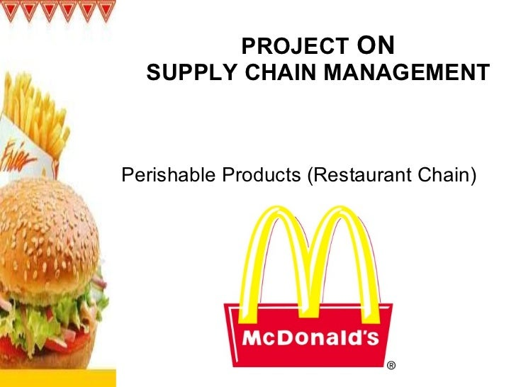 PROJECT  ON SUPPLY CHAIN MANAGEMENT Perishable Products (Restaurant Chain)