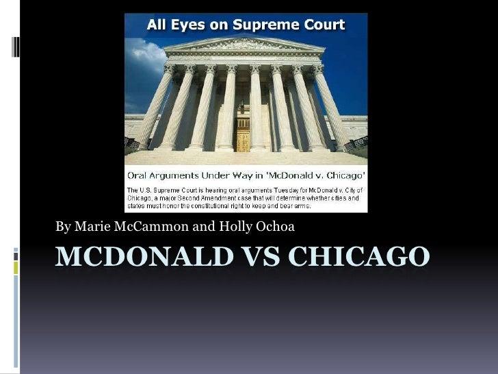 McDonald Vs Chicago<br />By Marie McCammon and Holly Ochoa<br />