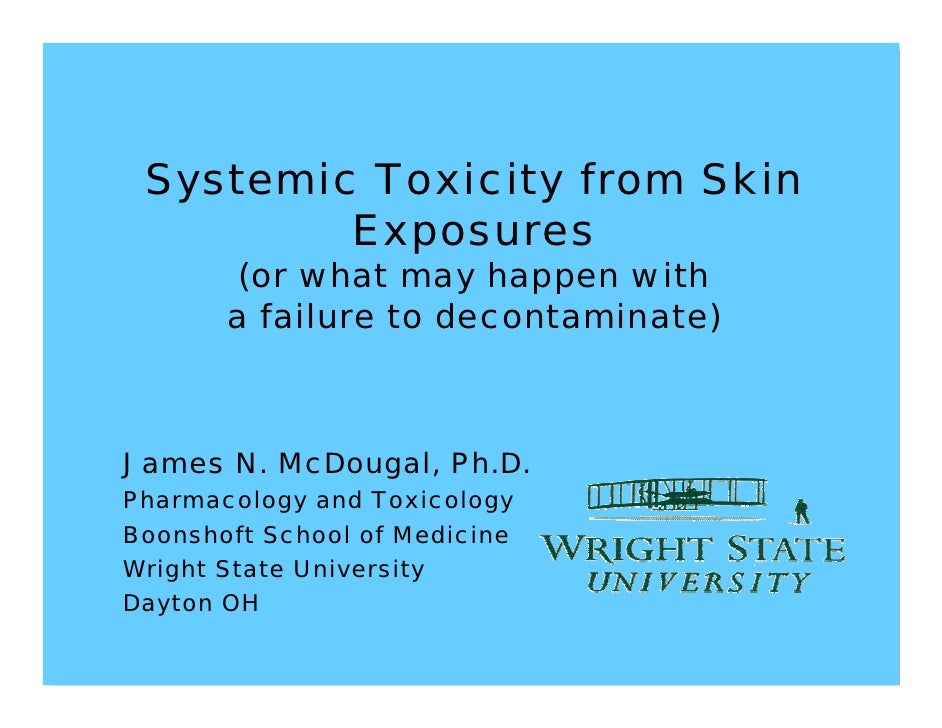 Systemic Toxicity from Skin          Exposures        (or what may happen with        a failure to decontaminate)    James...