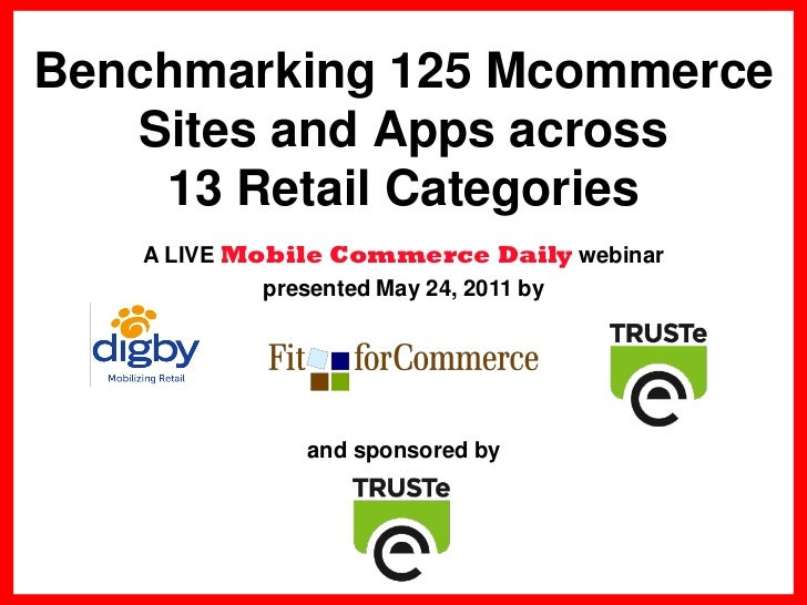 Benchmarking 125 Mcommerce       Sites and Apps across        13 Retail Categories       A LIVE Mobile Commerce Daily webi...