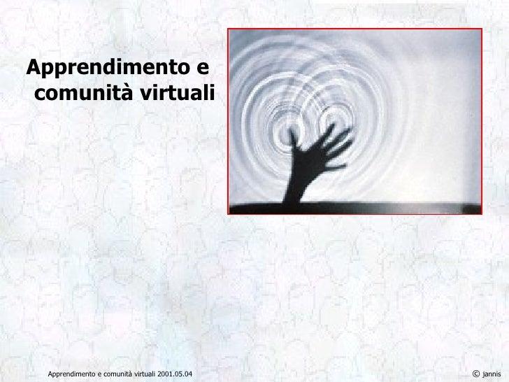 Apprendimento e  comunità virtuali ©  jannis Apprendimento e comunità virtuali 2001.05.04