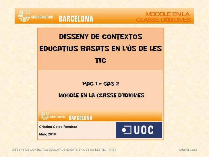 MOODLE EN LA  CLASSE D'IDIOMES DISSENY DE CONTEXTOS EDUCATIUS BASATS EN L'ÚS DE LES TIC - PAC1  Cristina Ceide