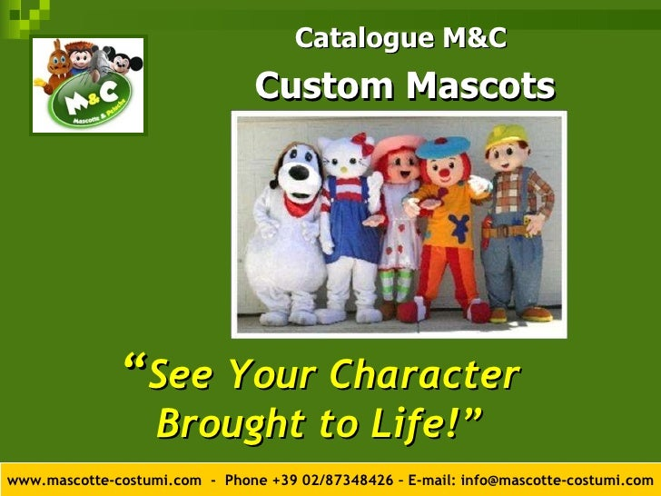 """ See Your Character Brought to Life!"" <ul><li>Catalogue M&C  </li></ul><ul><li>Custom Mascots </li></ul>www.mascotte-cost..."