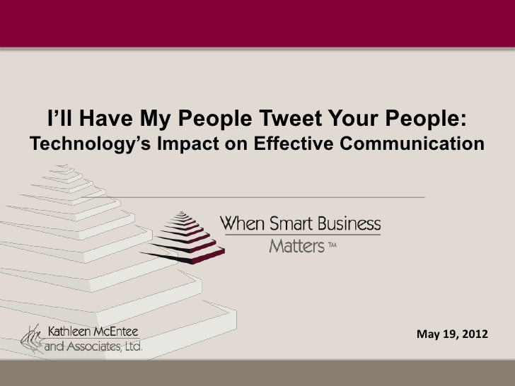 I'll Have My People Tweet Your People:Technology's Impact on Effective Communication                                      ...