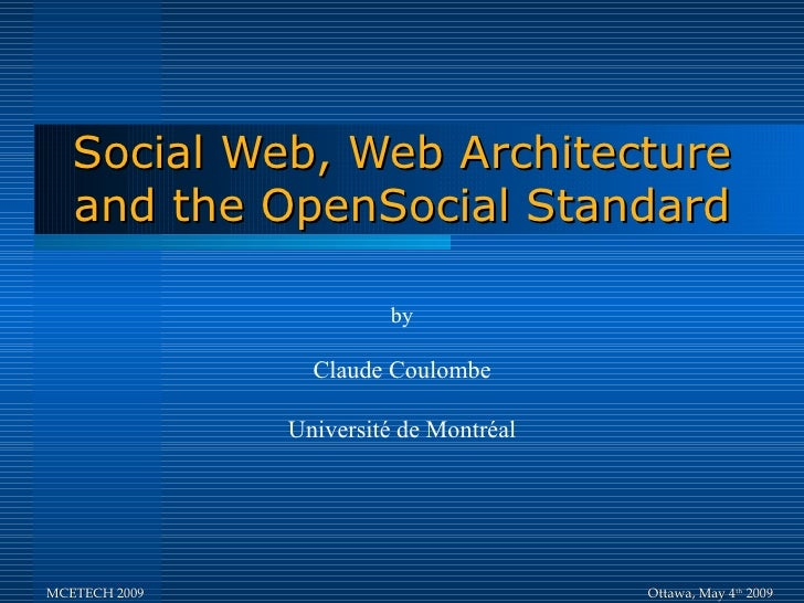 Social Web, Web Architecture    and the OpenSocial Standard                          by                   Claude Coulombe ...