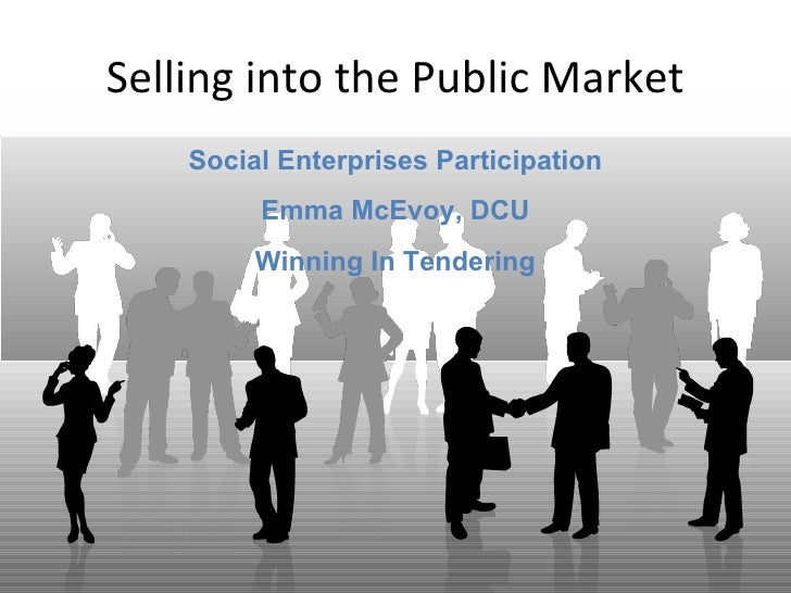 Selling into the Public Market    Social Enterprises Participation         Emma McEvoy, DCU         Winning In Tendering
