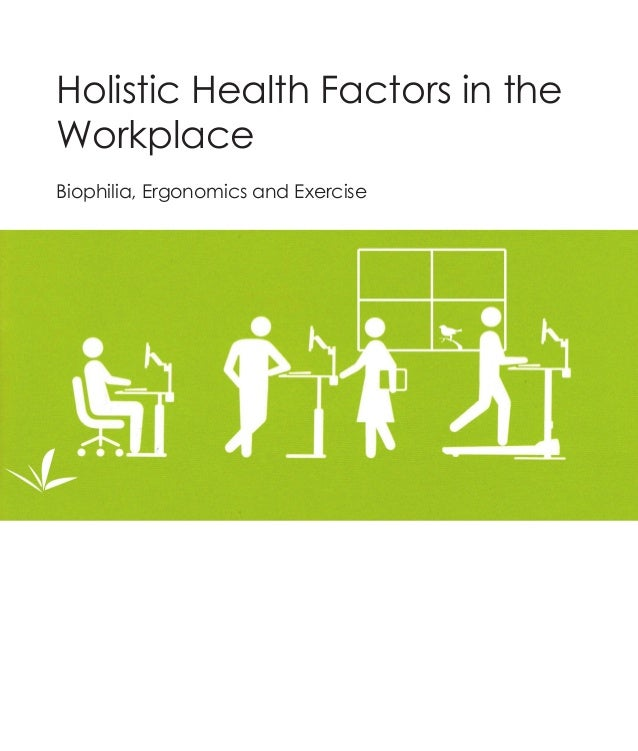 Holistic Health Factors in theWorkplaceBiophilia, Ergonomics and Exercise