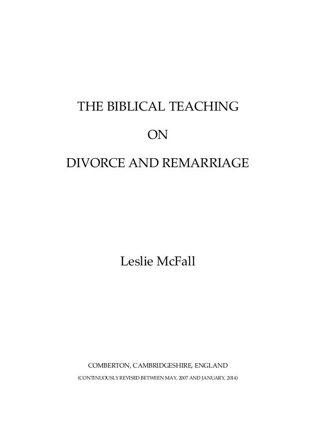 THE BIBLICAL TEACHING  ON  DIVORCE AND REMARRIAGE  Leslie McFall  COMBERTON, CAMBRIDGESHIRE, ENGLAND  (CONTINUOUSLY REVISE...