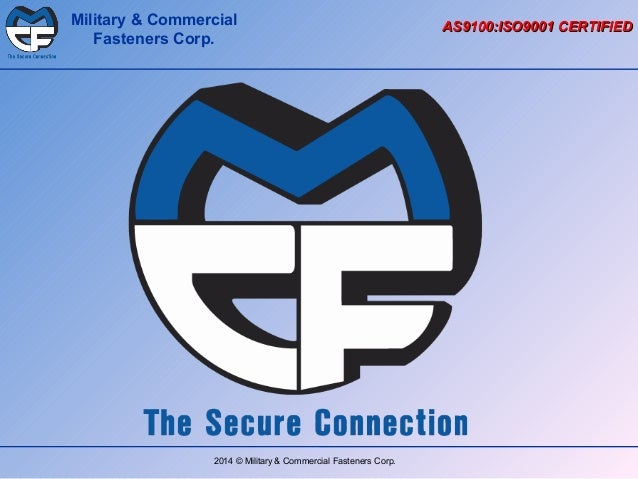 Military & Commercial Fasteners Corp.  2014 © Military & Commercial Fasteners Corp.  AS9100:ISO9001 CERTIFIED