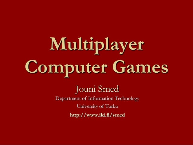 Multiplayer Computer Games - lecture slides 2013