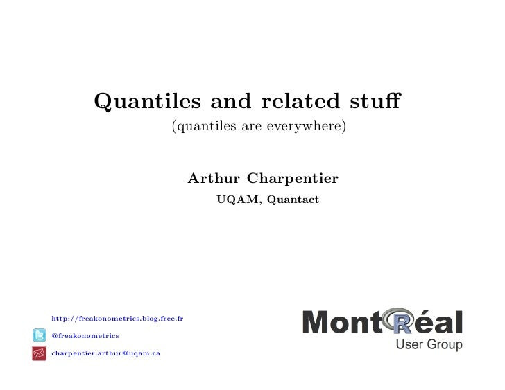 Quantiles and related stuff                               (quantiles are everywhere)                                      A...