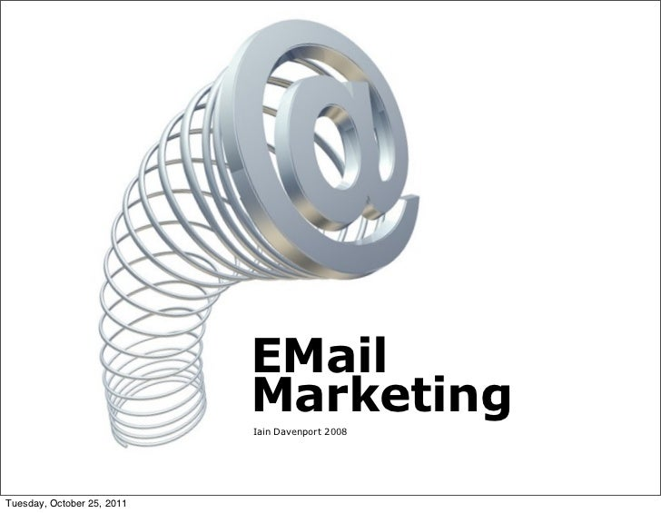 EMail                            Marketing                            Iain Davenport 2008Tuesday, October 25, 2011