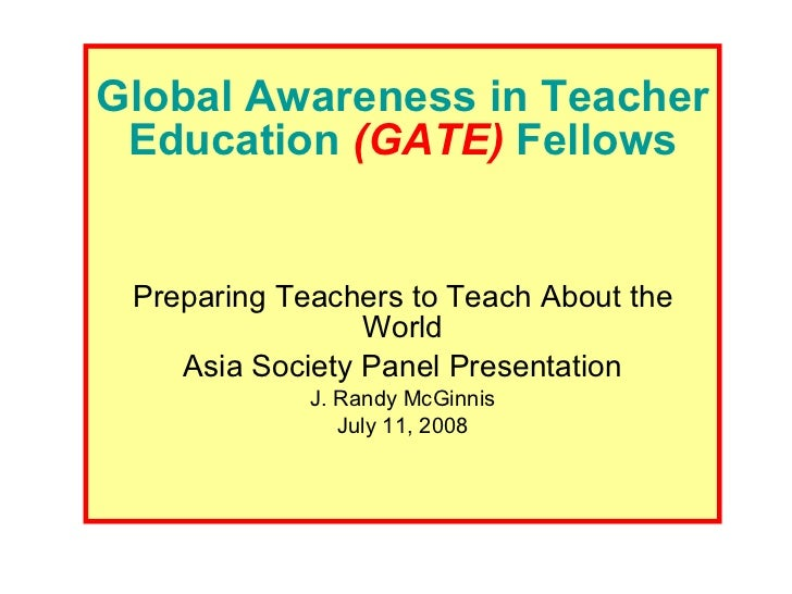 Global Awareness in Teacher Education  (GATE)  Fellows Preparing Teachers to Teach About the World Asia Society Panel Pres...