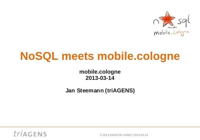 NoSQL meets mobile.cologne           mobile.cologne            2013-03-14       Jan Steemann (triAGENS)                  ©...