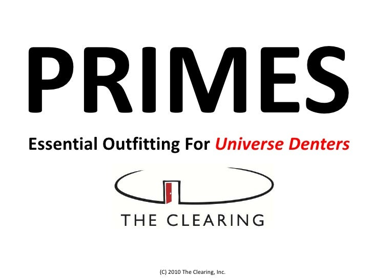 PRIMES<br />Essential Outfitting For Universe Denters<br />(C) 2010 The Clearing, Inc.<br />