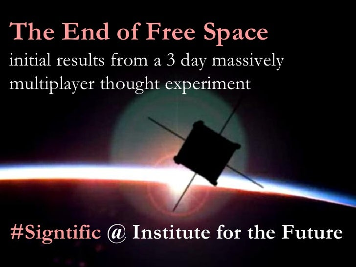 The End of Free Space initial results from a 3 day massively multiplayer thought experiment     #Signtific @ Institute for...