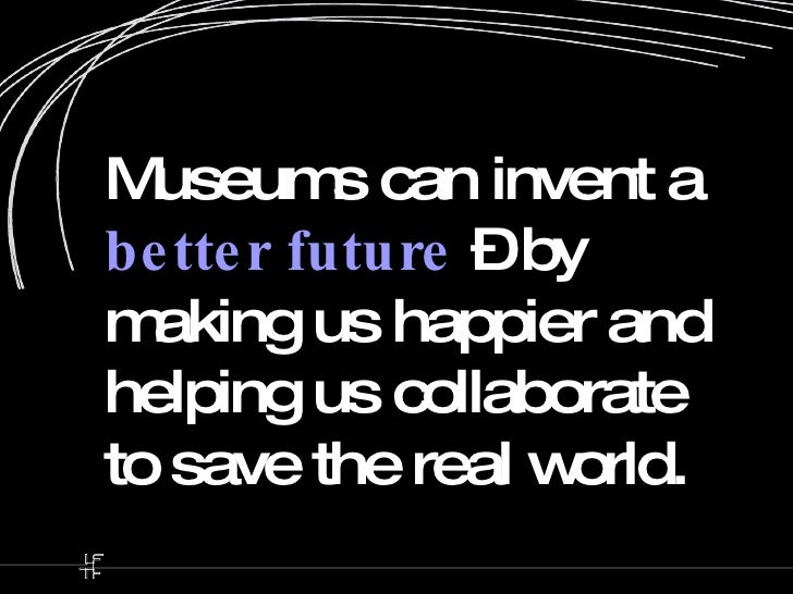 Invent a Better Future Museums Can Invent a Better