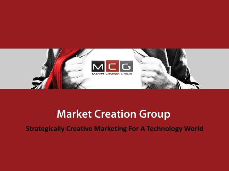 Market Creation Group<br />Strategically Creative Marketing For A Technology World<br />