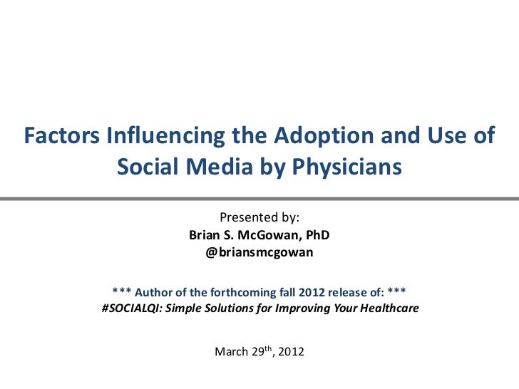 Factors Influencing the Adoption and Use of         Social Media by Physicians                           Presented by:    ...