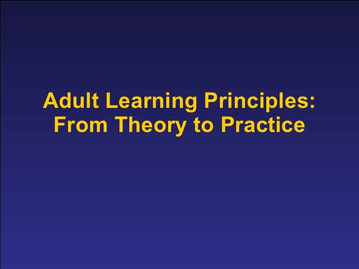 Adult Learning Principles: From Theory to Practice