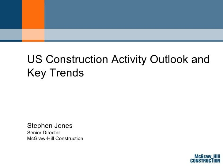 Stephen Jones Senior Director McGraw-Hill Construction US Construction Activity Outlook and Key Trends