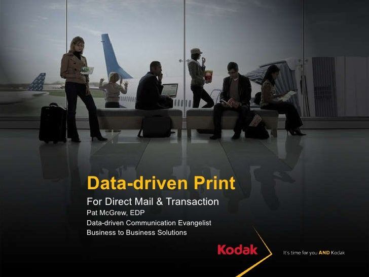 Data-driven Print For Direct Mail & Transaction Pat McGrew, EDP Data-driven Communication Evangelist Business to Business ...