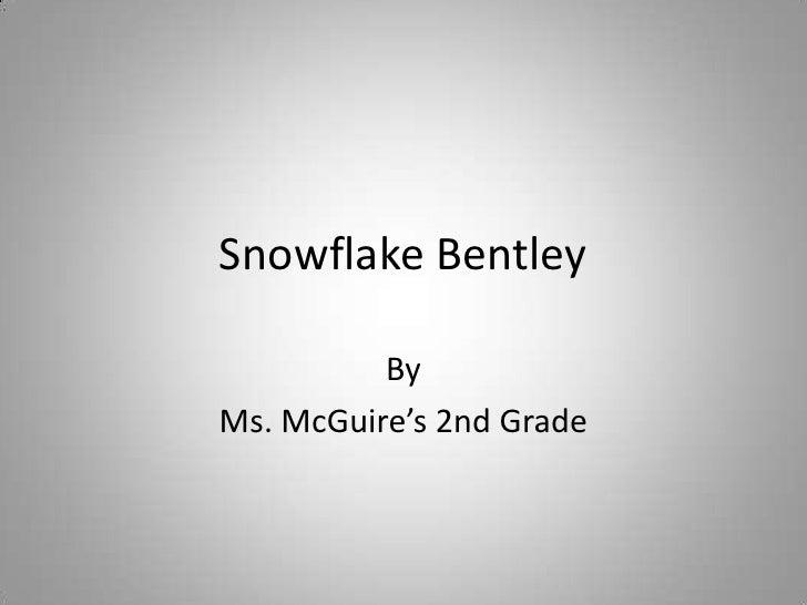 Snowflake Bentley<br />By<br />Ms. McGuire's 2nd Grade<br />