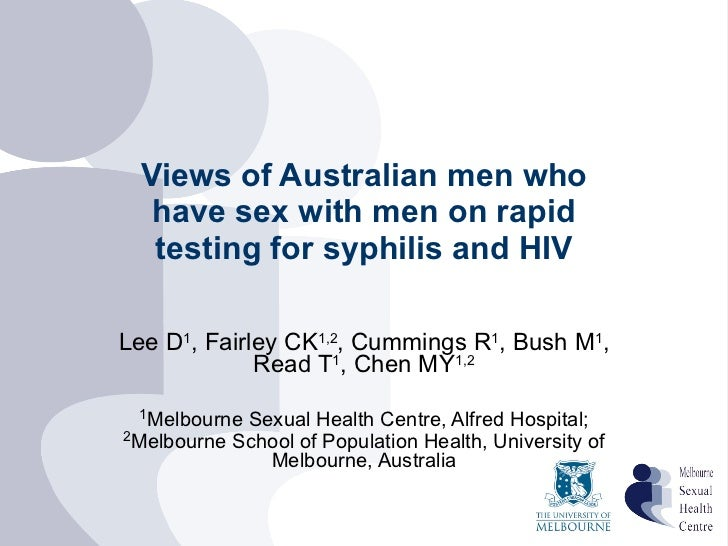 Views of Australian men who have sex with men on rapid testing for syphilis and HIV Lee D 1 , Fairley CK 1,2 , Cummings R ...
