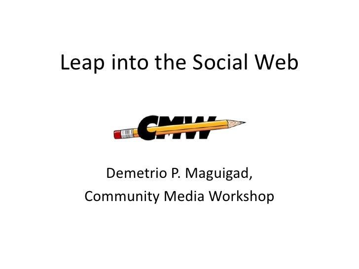 Leap into the Social Web<br />Demetrio P. Maguigad, <br />Community Media Workshop<br />