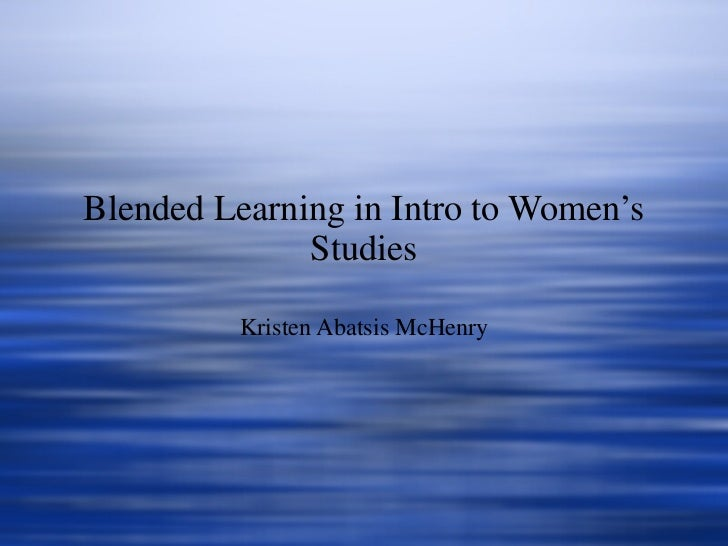 Blended Learning in Intro to Women's Studies Kristen Abatsis McHenry