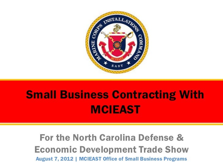 Small Business Contracting With           MCIEAST  For the North Carolina Defense & Economic Development Trade Show August...
