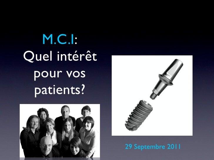 M.C.I:Quel intérêt pour vos patients?               29 Septembre 2011