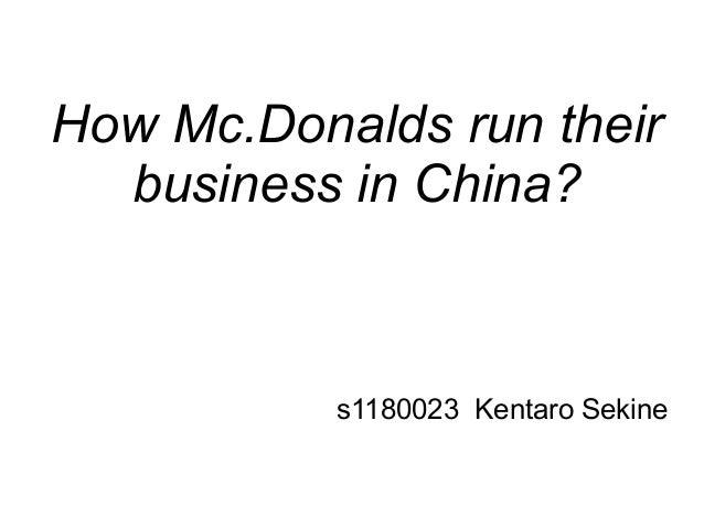 How Mc.Donalds run theirbusiness in China?s1180023 Kentaro Sekine