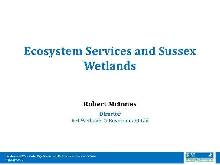 Ecosystem Services and Sussex                     Wetlands                                                     Robert McIn...