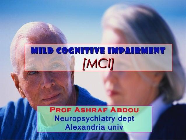 Mild cognitive impairment  [MCI]  Prof Ashr af A bdou Neuropsychiatry dept Alexandria univ