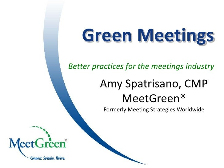Green Meetings Better practices for the meetings industry           Amy Spatrisano, CMP             MeetGreen®           F...
