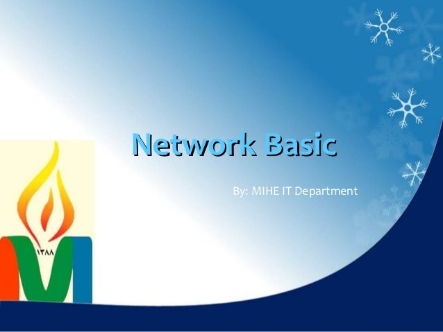 Network Basic      By: MIHE IT Department