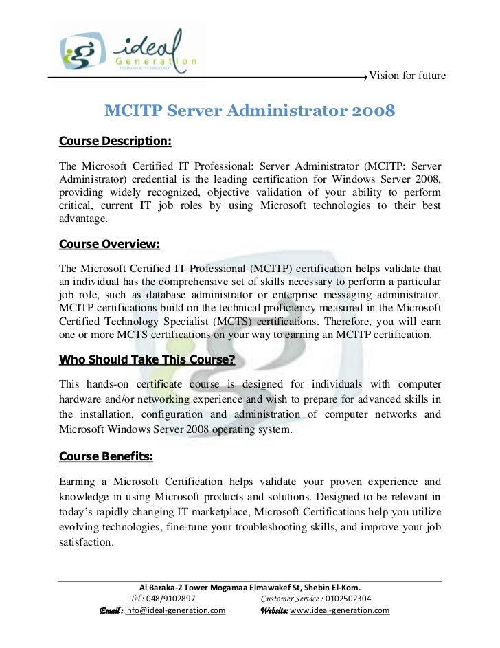 Vision for future         MCITP Server Administrator 2008Course Description:The Microsoft Certified IT Professional: Serve...