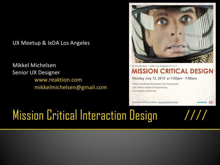 Mission Critical Interaction Design UX Meetup & IxDA Los Angeles Mikkel Michelsen Senior UX Designer www.reaktion.com [ema...