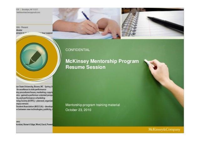 CONFIDENTIAL  McKinsey Mentorship Program Resume Session  Mentorship program training material October 23, 2010