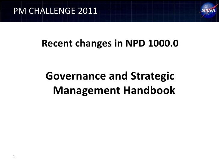 PM CHALLENGE 2011     Recent changes in NPD 1000.0      Governance and Strategic       Management Handbook1