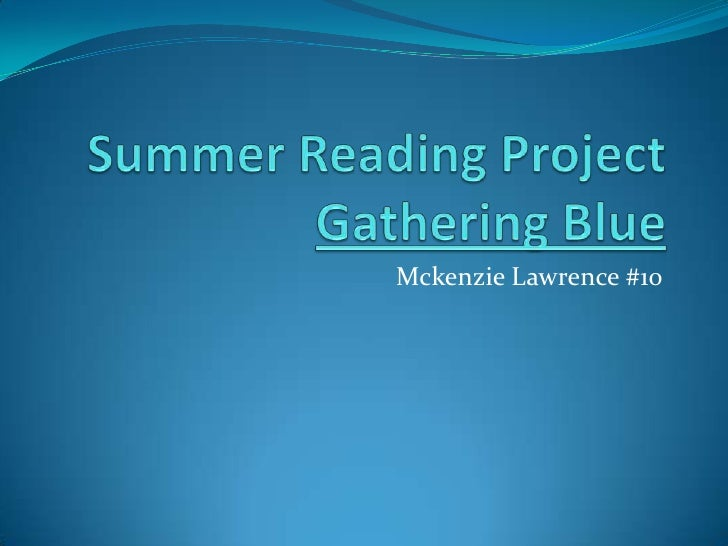 Summer Reading Project Gathering Blue<br />Mckenzie Lawrence #10<br />