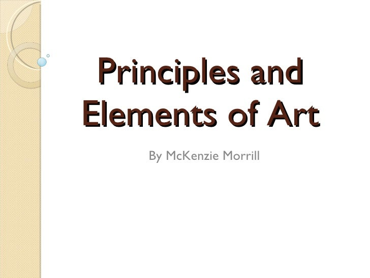Principles and Elements of Art By McKenzie Morrill