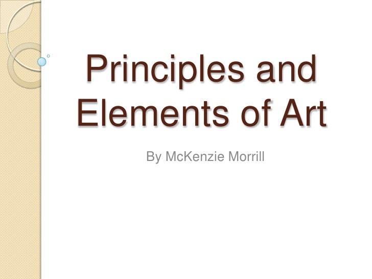 Principles and Elements of Art<br />By McKenzie Morrill<br />