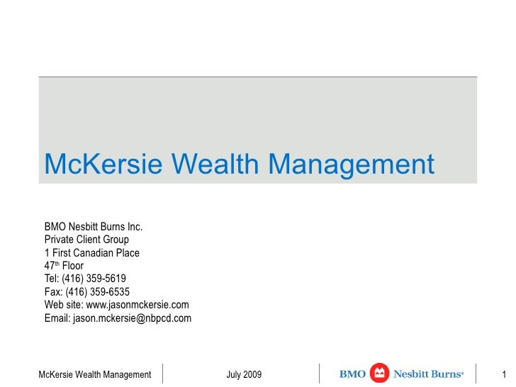 McKersie Wealth Management   BMO Nesbitt Burns Inc. Private Client Group 1 First Canadian Place 47 th  Floor Tel: (416) 35...