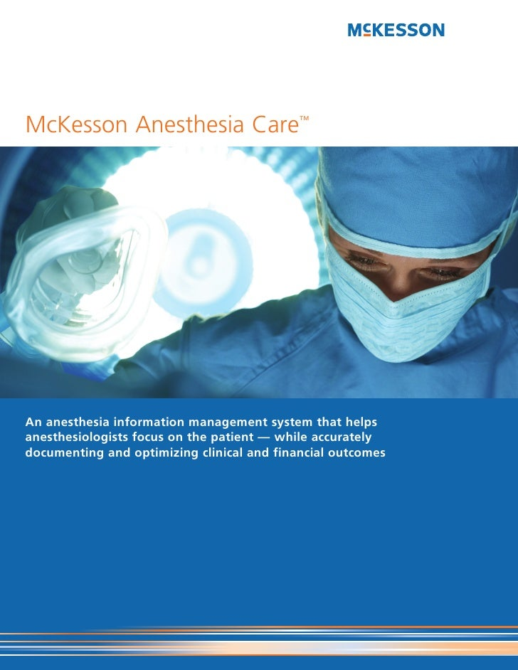 McKesson Anesthesia Care™An anesthesia information management system that helpsanesthesiologists focus on the patient — wh...