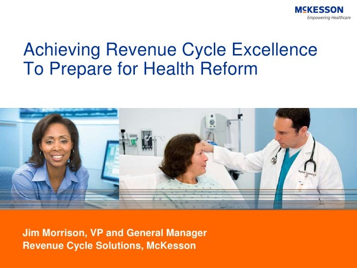 Achieving Revenue Cycle ExcellenceTo Prepare for Health ReformJim Morrison, VP and General ManagerRevenue Cycle Solutions,...